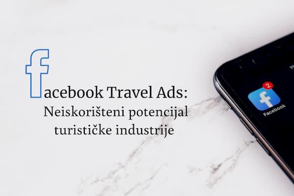 Facebook Travel Ads: Neiskorišteni potencijal turističke industrije