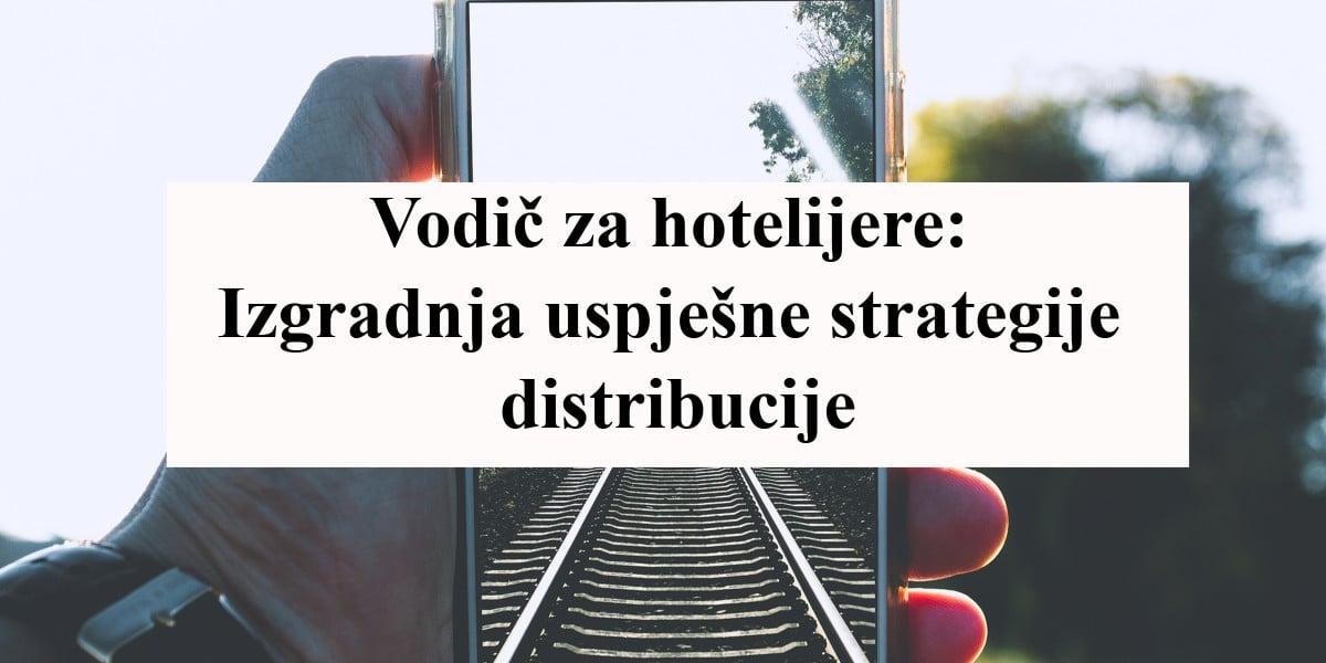 Vodič za hotelijere: Izgradnja uspješne strategije distribucije