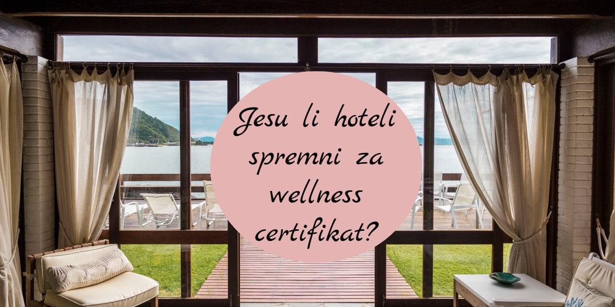 Jesu li hoteli spremni za wellness certifikat?
