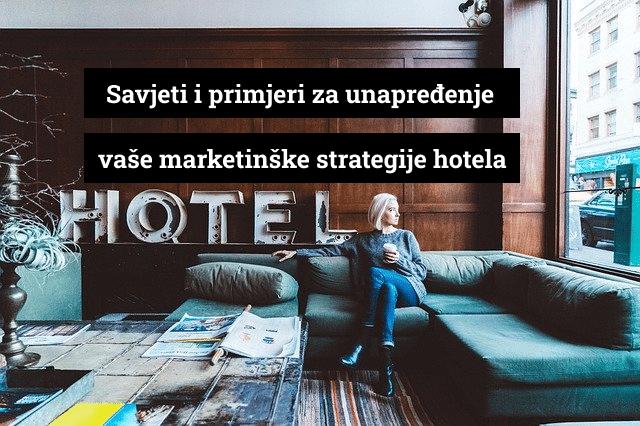 Savjeti i primjeri za unapređenje vaše hotelske marketinške strategije