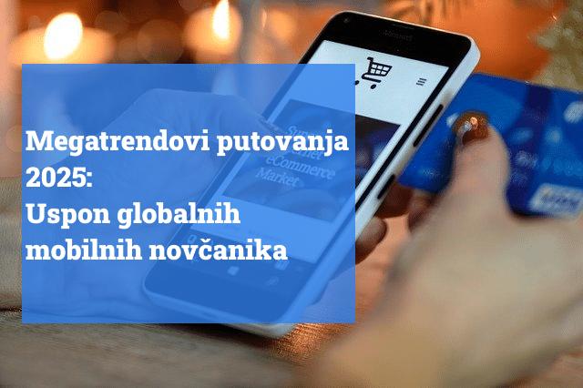 Megatrendovi putovanja 2025: Uspon globalnih mobilnih novčanika uvećava putna plaćanja
